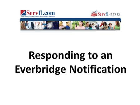 Responding to an Everbridge Notification. Florida's Health Alert Network Internet based notification system available 24/7/365 Used for multijurisdictional.