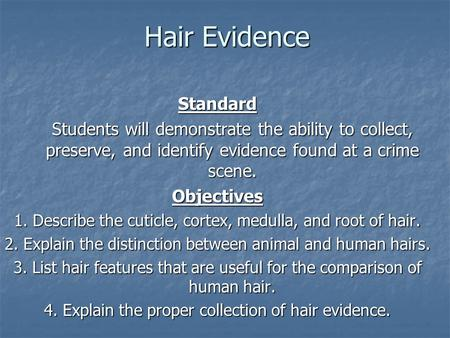 Hair Evidence Standard Students will demonstrate the ability to collect, preserve, and identify evidence found at a crime scene. Objectives 1. Describe.