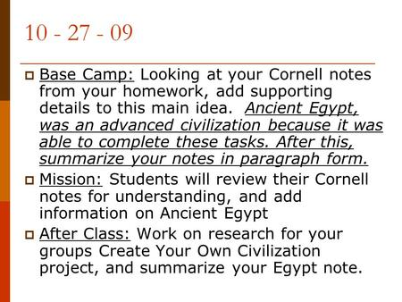 10 - 27 - 09 Base Camp: Looking at your Cornell notes from your homework, add supporting details to this main idea. Ancient Egypt, was an advanced civilization.