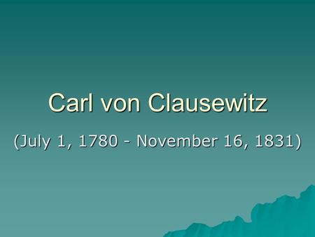 Carl von Clausewitz (July 1, 1780 - November 16, 1831)