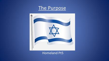 Homeland Pt5 The Purpose. Gen 15:18 In the same day the LORD made a covenant with Abram, saying, Unto thy seed have I given this land, from the river.