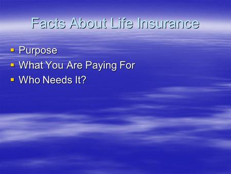 Facts About Life Insurance  Purpose  What You Are Paying For  Who Needs It?