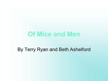 Of Mice and Men By Terry Ryan and Beth Ashelford.