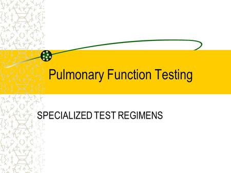 Pulmonary Function Testing SPECIALIZED TEST REGIMENS.