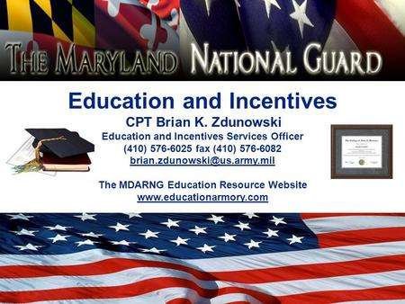 Education and Incentives CPT Brian K. Zdunowski Education and Incentives Services Officer (410) 576-6025 fax (410) 576-6082
