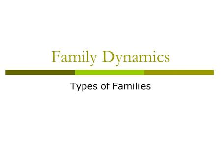 Family Dynamics Types of Families. Actual Definition of Family  1: a group of individuals living under one roof and usually under one head – According.