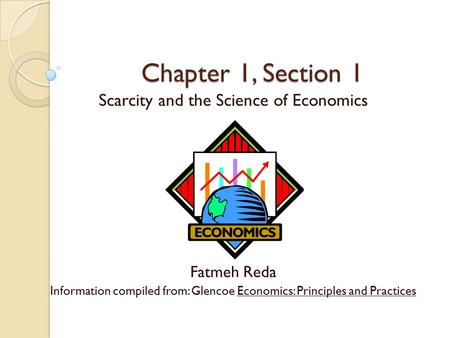 Chapter 1, Section 1 Scarcity and the Science of Economics Fatmeh Reda
