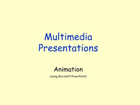 Multimedia Presentations Animation (using Microsoft PowerPoint)