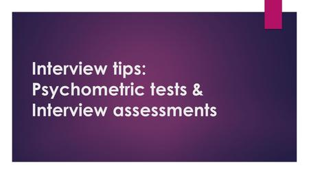 Interview tips: Psychometric tests & Interview assessments.