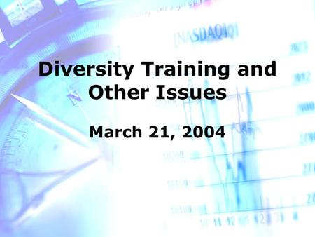 Diversity Training and Other Issues March 21, 2004.