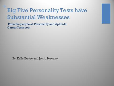 + Big Five Personality Tests have Substantial Weaknesses By: Kelly Kubec and Jacob Toscano.