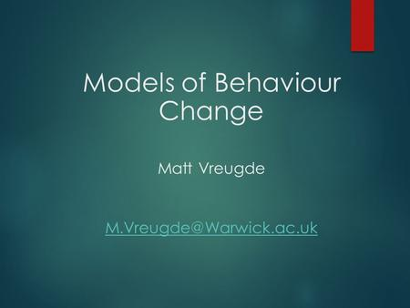 Models of Behaviour Change Matt Vreugde