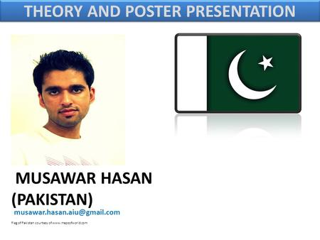 MUSAWAR HASAN (PAKISTAN) Flag of Pakistan courtesy of  THEORY AND POSTER PRESENTATION.