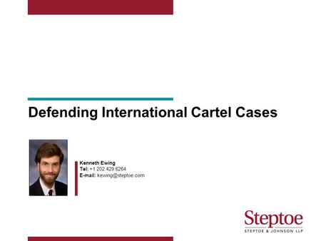 Defending International Cartel Cases Kenneth Ewing Tel: +1 202.429.6264