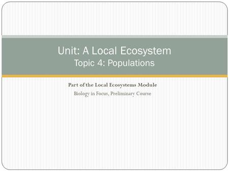 Part of the Local Ecosystems Module Biology in Focus, Preliminary Course Unit: A Local Ecosystem Topic 4: Populations.