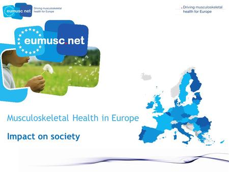Musculoskeletal Health in Europe Impact on society.