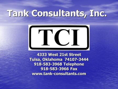 Tank Consultants, Inc. 4333 West 21st Street Tulsa, Oklahoma 74107-3444 918-583-3968 Telephone 918-583-3966 Fax www.tank-consultants.com.