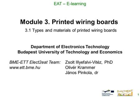 1 EAT – E-learning Module 3. Printed wiring boards 3.1 Types and materials of printed wiring boards Department of Electronics Technology Budapest University.