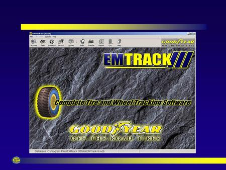 EM Track III Overview EM Track III is a Windows Based Tire Records System Multiple Customers Can be Maintained at Same Time Share Customers Data With.