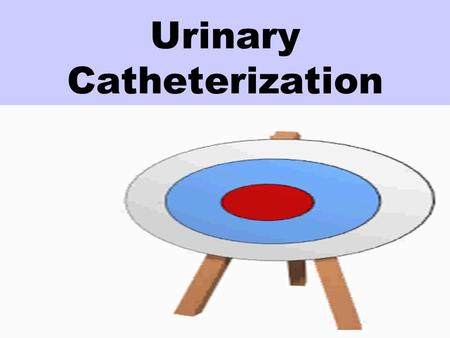 Urinary Catheterization Catheters A hollow tube for instilling and removing fluid general term many types and uses.