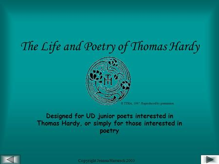 Copyright Jeanna Harnisch 2003 The Life and Poetry of Thomas Hardy Designed for UD junior poets interested in Thomas Hardy, or simply for those interested.