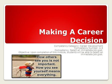 Making A Career Decision Competency Category: Career Development Competency Number: A.5 Competency: Select an immediate job goal. Objective: Upon completion.