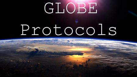GLOBE Protocols. Steps: 1. Look in ALL directions of the sky for any clouds. *avoid sun* 2. Identify types of clouds using GLOBE cloud chart and Observing.