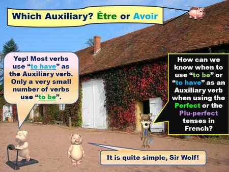"Which Auxiliary? Être or Avoir How can we know when to use ""to be"" or ""to have"" as an Auxiliary verb when using the Perfect or the Plu-perfect tenses in."