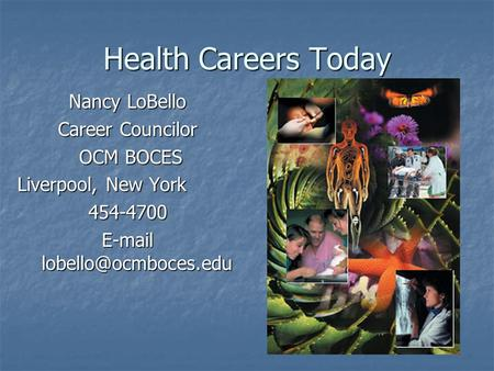 Health Careers Today Nancy LoBello Career Councilor OCM BOCES OCM BOCES Liverpool, New York 454-4700