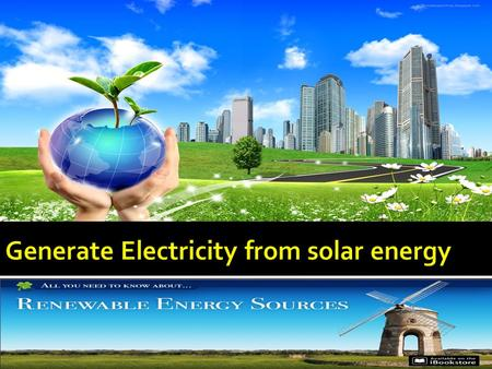 Review Method of renewable energy Generation in Egypt Solar energy application Concentrated solar power (CSP) Photovoltaic(PV) Heating by the sun Water.