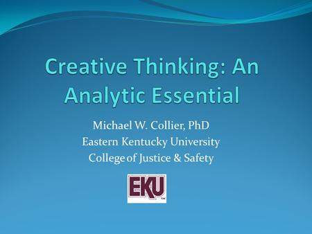 Michael W. Collier, PhD Eastern Kentucky University College of Justice & Safety.