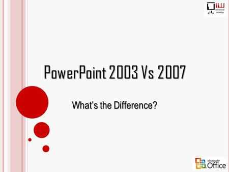 PowerPoint 2003 Vs 2007 What's the Difference?.