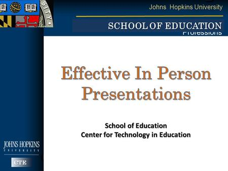 Johns Hopkins University Master of Education in the Health Professions MEHP SCHOOL OF EDUCATION CTE School of Education Center for Technology in Education.