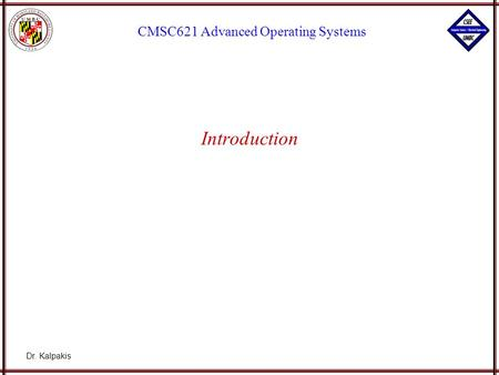 Dr. Kalpakis CMSC621 Advanced Operating Systems Introduction.