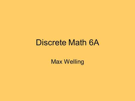 Discrete Math 6A Max Welling. Recap 1. Proposition: statement that is true or false. 2. Logical operators: NOT, AND, OR, XOR, ,  3. Compound proposition: