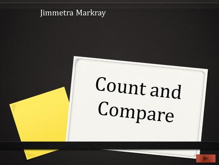 Count and Compare Jimmetra Markray. Teacher information 0 Subject: Math 0 Grade level: Kindergarten 0 Summary: The student will count the number of animals.