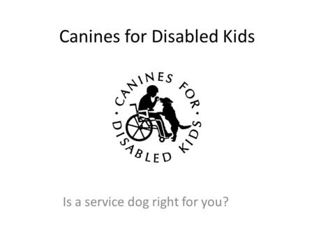 Canines for Disabled Kids Is a service dog right for you?