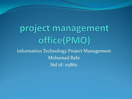 Information Technology Project Management Mohamad Rabi Std id: 115862.