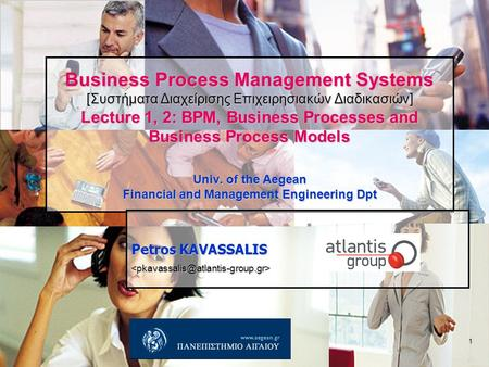 Business Process Management Systems [Συστήματα Διαχείρισης Επιχειρησιακών Διαδικασιών] Lecture 1, 2: BPM, Business Processes and Business Process Models.