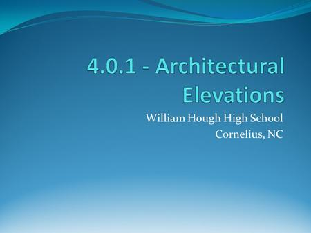 William Hough High School Cornelius, NC. Architectural Elevations Two Dimensional views of a house that show the following: Shape of the building Exterior.