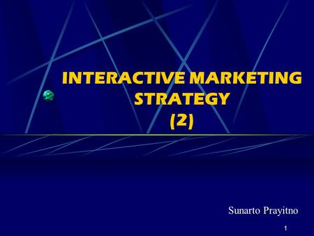 1 INTERACTIVE MARKETING STRATEGY (2) Sunarto Prayitno.