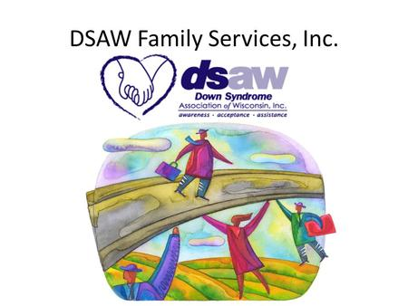 DSAW Family Services, Inc.. DSAW Leadership Norms DSAW Team Leadership Norms Everyone does and should bring enthusiasm to the work we do. We must all.
