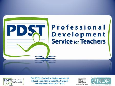 04/08/20151 The PDST is funded by the Department of Education and Skills under the National Development Plan, 2007 - 2013 04/08/20151 The PDST is funded.