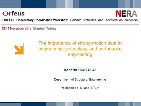 The importance of strong-motion data in engineering seismology and earthquake engineering Roberto PAOLUCCI Department of Structural Engineering Politecnico.