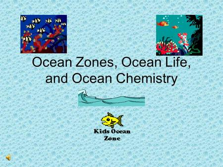Ocean Zones, Ocean Life, and Ocean Chemistry Ocean Zones Intertidal Zone Neritic ZoneOpen-Ocean Zone Surface Zone Middle/Transition Zone Deep Zone Continental.