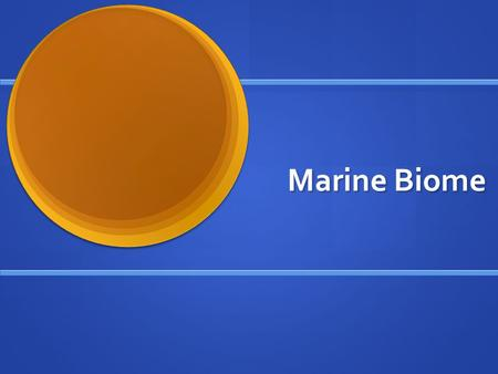 Marine Biome. What is a Biome? A biome is a large geographical area of distinctive plant and animal groups, which are adapted to that particular environment.