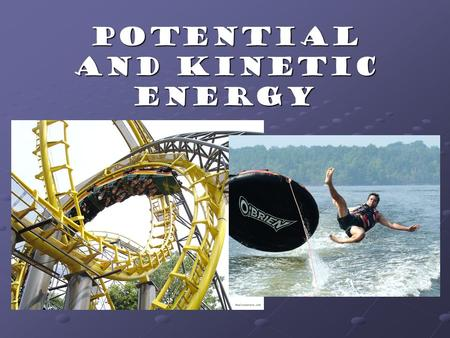 Potential and Kinetic Energy. Work and Energy Work = force x distance Work is only done when an object changes position Expressed in joules Energy = the.
