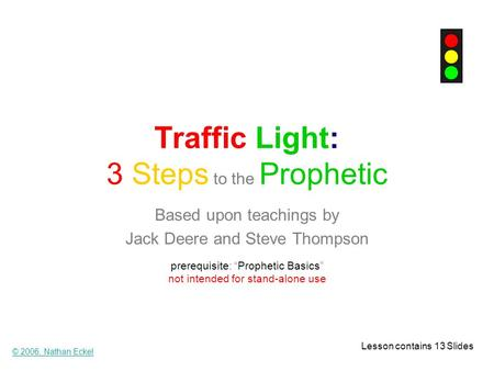 "Traffic Light: 3 Steps to the Prophetic Based upon teachings by Jack Deere and Steve Thompson prerequisite: ""Prophetic Basics"" not intended for stand-alone."