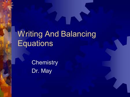 Writing And Balancing Equations Chemistry Dr. May.