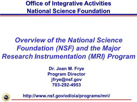 Overview of the National Science Foundation (NSF) and the Major Research Instrumentation (MRI) Program Office of Integrative Activities National Science.